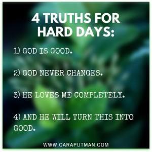 4 Truths for hard days- 1) God is good.2)