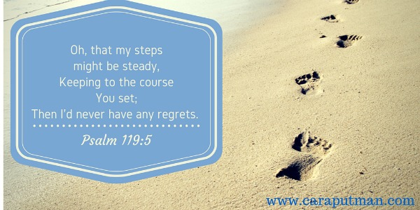 Oh, that my steps might be steady,Keeping to the course you set;Then I'd never have any regrets.